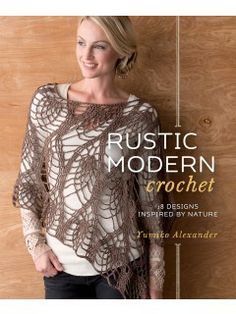 Crochet Designs Inspired by Nature with Rustic Modern Crochet | InterweaveStore.com