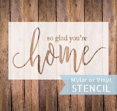 HOME stencil, So glad youre home stencil, farmhouse stencil, so glad vinyl stencil, farmhouse home stencil, mylar reusable stencil, home ------------------------------------------ 2 options to choose from: VINYL STENCIL : This is a one-time-use type of stencil made from an adhesive blue