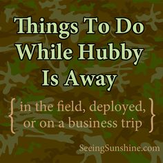 Things to do while Hubby is Away {in the field, deployed or on a business trip}  // Seeing Sunshine