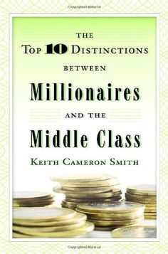 The Top 10 Distinctions Between Millionaires and the Middle Class by Keith Cameron Smith, http://www.amazon.com/dp/0345500229/ref=cm_sw_r_pi_dp_XMMHrb005QXSW