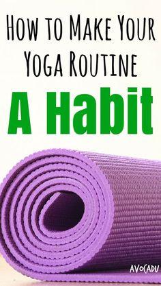 Yoga Routine   Yoga Sequence   How to Do Yoga Everyday   Yoga Habit   http://avocadu.com/make-yoga-a-healthy-habit/