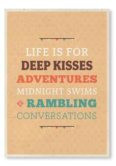 Life is for Deep Kisses, Adventures, Midnight Swims & Rambling Conversations #quote #wall #art