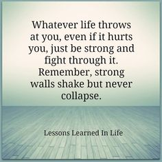 Whatever life throws at you, even if it hurts you, just be strong and fight through it. Remember, strong walls shake but never collapse. Motivational Quotes For Life, Meaningful Quotes, Positive Quotes, Inspirational Quotes, Positive Thoughts, Positive Affirmations, Words Quotes, Me Quotes, Funny Quotes
