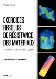 Exercices résolus de résistance des matériaux : [toute la RDM en 300 sujets] -- Youde Xiong
