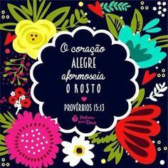 O coração alegre aformoseia o rosto. Pv 15:13