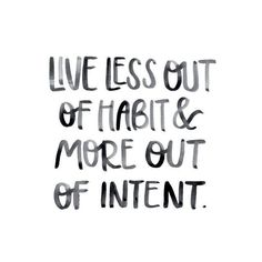 Live Less out of Habit and More out of Intent • Hand Lettered Quote • Green Tie Studio