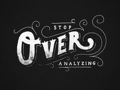 Stop Over Analyzing by Zachary Smith