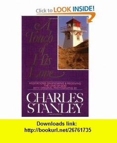 A Touch of His Love Meditations on Knowing and Receiving the Love of God (9780310545606) Charles F. Stanley , ISBN-10: 0310545609  , ISBN-13: 978-0310545606 ,  , tutorials , pdf , ebook , torrent , downloads , rapidshare , filesonic , hotfile , megaupload , fileserve