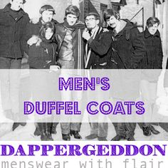 Men's Duffel Coats - Dappergeddon, Menswear with Flair