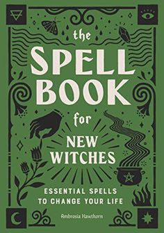 Read Online The Spell Book for New Witches: Essential Spells to Change Your Life PDF eBook The Spell Book for New Witches: Essential Spells . Witch Spell Book, Witchcraft Spell Books, Wicca Witchcraft, Wiccan Witch, Magick Spells, Magic Spell Book, Wiccan Books, Magick Book, Candle Spells