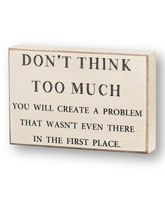 Take a look at this 'Don't Think Too Much' Box Sign by Collins on #zulily today!