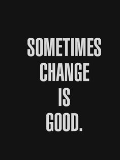 change is great. and we're making changes once I'm back home and it's going to be more than drama free. Oh I can not wait.