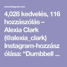 """4,028 kedvelés, 116 hozzászólás – Alexia Clark (@alexia_clark) Instagram-hozzászólása: """"Dumbbell Circuit that burns like no other! 😵 Exercise 1: try this without weights first and drop…"""""""