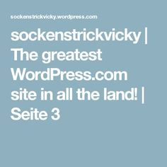 sockenstrickvicky | The greatest WordPress.com site in all the land! | Seite 3