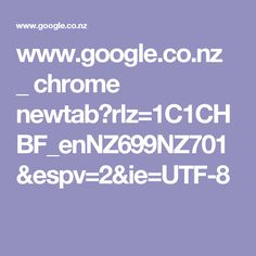 www.google.co.nz _ chrome newtab?rlz=1C1CHBF_enNZ699NZ701&espv=2&ie=UTF-8
