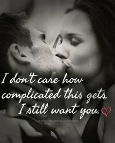 I don't care how complicated this gets, I still want you.   Love Quotes