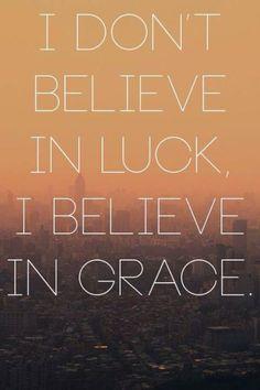 I believe in grace.