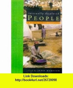 Internally Displaced People A Global Survey (9781853835216) Janie Hampton , ISBN-10: 1853835218  , ISBN-13: 978-1853835216 ,  , tutorials , pdf , ebook , torrent , downloads , rapidshare , filesonic , hotfile , megaupload , fileserve