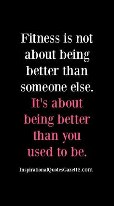 is not about being better than someone else - It's about being better than you used to be Inspirational Fitness Quote - Visit us at for the best inspirational quotes!Inspirational Fitness Quote - Visit us at for the best inspirational quotes! Fit Girl Motivation, Fitness Motivation Quotes, Health Motivation, Weight Loss Motivation, Funny Gym Motivation, Fitness Sayings, Thursday Motivation, Fitness Shirts, Fitness Outfits