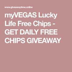 myVEGAS Lucky Life Free Chips - GET DAILY FREE CHIPS GIVEAWAY