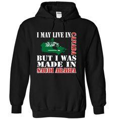 (Tshirt Nice Gift) I May Live In Canada But I Was Made In Saudi Arabia Coupon 10% Hoodies, Tee Shirts