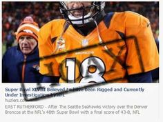 "Satire – 'Super Bowl XLVIII Believed to have been Rigged':  The report is satirical and its claims are untrue.  It was published by the satirical pseudonews website, Huzlers. The NFL is not investigating the 2014 Super Bowl game and the claim that the game was ""rigged"" is without substance."