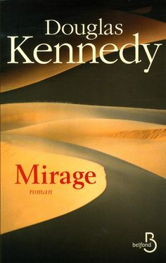 Mirage | The Heat of Betrayal | Douglas Kennedy | Traduction Bernard Cohen | 2015