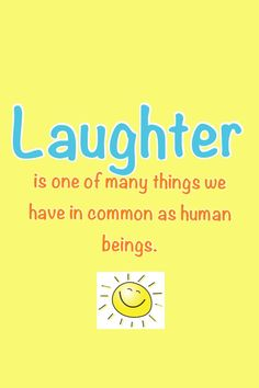 Laughter is one of the many things we have in common as human beings.