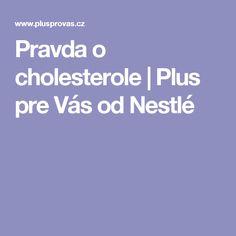 Pravda o cholesterole   Plus pre Vás od Nestlé