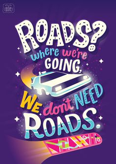 "Back to the Future ""Roads where we're going we don't need roads"" by Risa Rodil - Use this as a poster at Back to the future party."