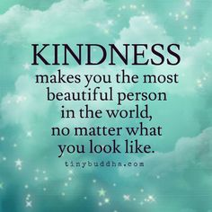 Kindness makes you beautiful
