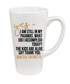 Now Say I'm Pretty Coffee Mug