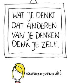 Quotes About Trust : QUOTATION – Image : Quotes Of the day – Description Wat je denkt dat anderen van je denken, denk je zelf. Sharing is Caring – Don't forget to share this quote ! The Words, Cool Words, Dutch Words, Words Quotes, Sayings, Coaching, Dutch Quotes, Note To Self, Beautiful Words