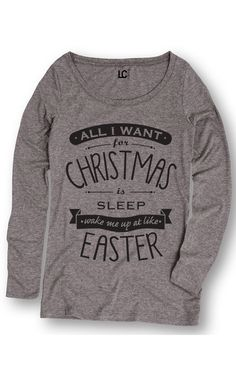 """This t-shirt makes a  fun holiday gift for a tired parent: """"All I want for Christmas is Sleep. Wake me up at, like, Easter."""""""