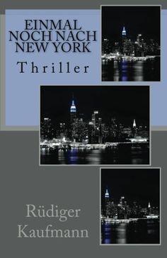 Einmal noch nach New York von Ruediger Kaufmann, http://www.amazon.de/dp/1482017571/ref=cm_sw_r_pi_dp_SrUarb1R1DS5J