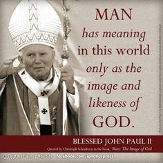 So why are we aborting HIS children? Saint John Paul II quotes. Saints. Catholic. Roman Catholics. ~ If not for the above truth, man's dignity and human rights devolve into social constructs that can be accepted or rejected on the whims of any government or individual. It is only with the governance of a higher power, namely God, that can give man true meaning that must be accepted by all peoples.