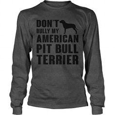 Dont bully my American Pit Bull Terrier T-Shirts, Hoodies ==►► Click Image to Shopping NOW!