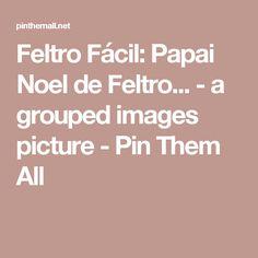 Feltro Fácil: Papai Noel de Feltro... - a grouped images picture - Pin Them All