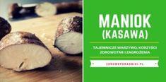 Maniok – tajemnicze warzywo. Korzyści zdrowotne i zagrożenia