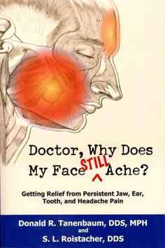 Doctor, Why Does My Face Still Ache?: Getting Relief from Persistent Jaw, Ear, Tooth, and Headache Pain