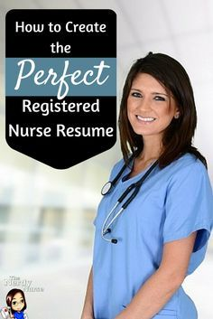 How to Create the Perfect Registered Nurse Resume - A must pin for new nurses and nursing students