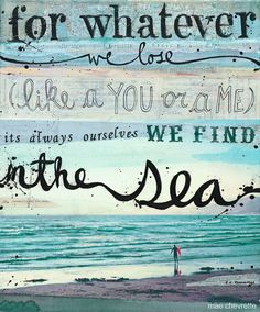 for whatever we lose like a you or a me its always ourselves we find in the sea