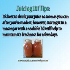 Juicing 101 Tips: It's best to drink your juice as soon as you can after you've made it; however...