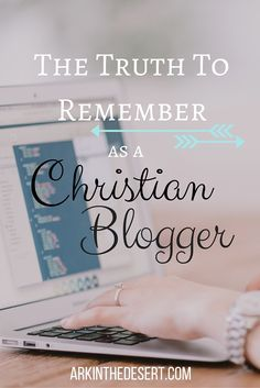 Words of encouragement for my Christian blogging friends! Truth, to set you free.
