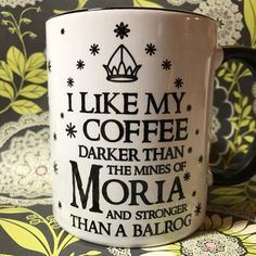 I like my coffee darker than the mines of Moria coffee mug - LotR - Kaffee Legolas, Tolkien, Cute Coffee Mugs, My Coffee, Coffee Cups, Mines Of Moria, Balrog, Fair Trade Coffee, Into The West