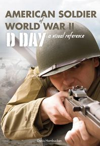 AMERICAN SOLDIER OF WWII: D-DAY, A VISUAL REFERENCE, by Denis Hambucken. Provides a detailed look at the lives, weapons, and equipment of the soldiers who fought in the European Theater through a collection of artifacts and exacting reproductions.  Published by Countryman Press.