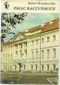 Pałac Raczyńskich, Kwiatkowska Maria I. Monografia Pałacu Raczyńskich przy ul. Długiej 7 na Nowym Mieście Wyd. PWN, Warszawa 1980