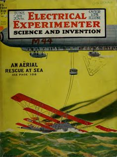 The Electrical Experimenter Science and Invention – An Aerial Rescue At Sea – The Wireless Botanical Antenna – Nikola Tesla-s Magnifying Transmitter – Tesla Bulbs English Edition Nikola Tesla Inventions, Magazine Images, Magazine Covers, Technology Magazines, Nicolas Tesla, Secrets Of The Universe, Tesla S, Alternative Energy, Human Nature