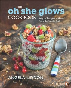 "Book:  ""The Oh She Glows Cookbook: Vegan Recipes To Glow From The Inside Out"" by Angela Liddon, Paperback, March 4, 2014 - Amazon.ca"