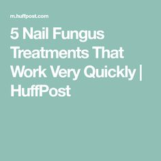 5 Nail Fungus Treatments That Work Very Quickly | HuffPost